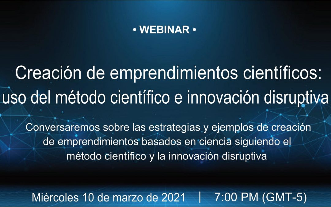 """Tercer Webinar """"Creación de emprendimientos científicos: uso del método científico e innovación disruptiva"""""""